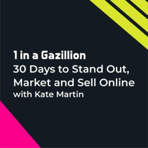 Kate Martin 1 in a gazillion 30 day marketing course