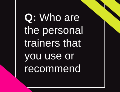 Q – Who are the personal trainers that you use or recommend?